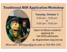 Information regarding BSN Application Workshops is as follows Create Your Own Tags: is #BSNApplicationWorkshop and Start date (when you would like your content to be posted) is September 18 2017 and End Date  (when you would like your content to be removed from the screens) is October 03 2017 and File is Browse and Name of Ad/Event is BSN Application Workshops and File Name is 2017-Mason-Ad_comp.jpg and Name is Jennifer Sawyer and Email is jsawyer6@gmu.edu and Panel for your ad to be displayed is Main and Affiliation is Mason Department and Group Name is Office of Student Affairs, College of Health and Human Services and