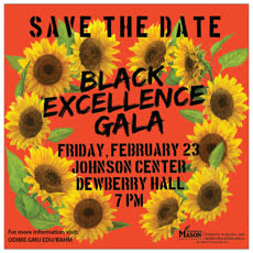 Information regarding Black Excellence Gala is as follows Create Your Own Tags: is #AfroPunk #MythoftheMonolith #ReclaimingMyTime and Start date (when you would like your content to be posted) is January 26 2018 and End Date  (when you would like your content to be removed from the screens) is February 24 2018 and Name of Ad/Event is Black Excellence Gala and File is Browse and File Name is Black-Excellence-STD_comp.jpg and Name is Katlin Barrett and Email is kbarret8@gmu.edu and Affiliation is Mason Department and Group Name is ODIME and Panel for your ad to be displayed is Side and