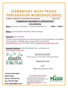 Information regarding Praxis Elementary Math Preparation Workshop Fall 2017 is as follows Create Your Own Tags: is #praxis#workshops#preparation#exam#ets and Start date (when you would like your content to be posted) is September 07 2017 and End Date  (when you would like your content to be removed from the screens) is November 18 2017 and File is Browse and Group Name is ELS and File Name is Elementary-Math-Praxis_comp.jpg and Affiliation is Mason Department and Name is Praxis Elementary Math Preparation Workshop Fall 2017 and Email is rghani@gmu.edu and Panel for your ad to be displayed is Side and