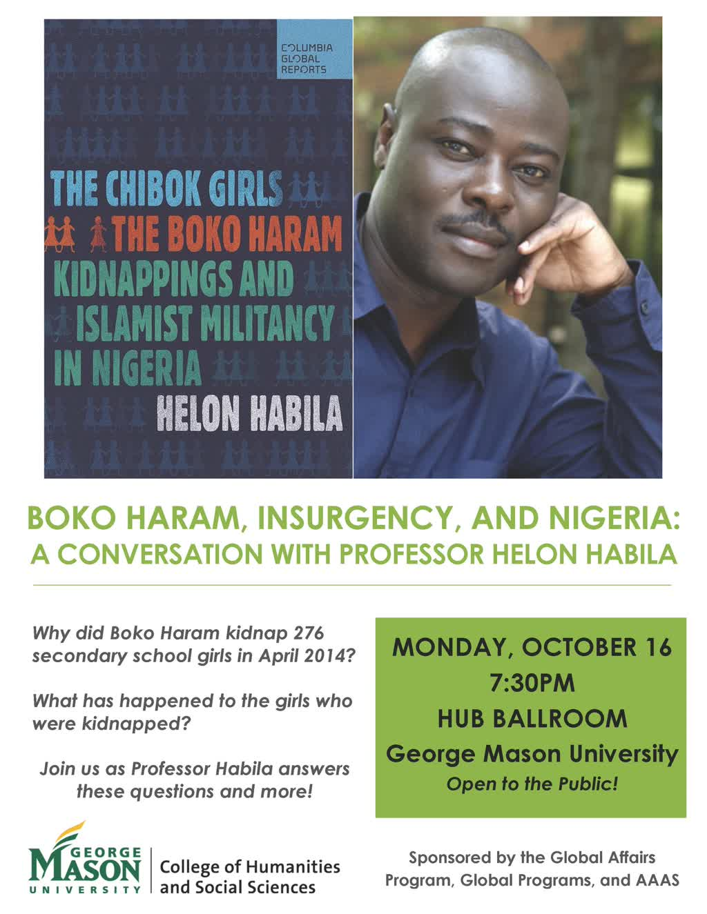 Information regarding Boko Haram, Insurgency, and Nigeria: A Conversation with Professor Helon Habila is as follows Create Your Own Tags: is #globalaffairs #globalprograms #aaas and Start date (when you would like your content to be posted) is September 16 2017 and End Date  (when you would like your content to be removed from the screens) is October 16 2017 and Name of Ad/Event is Boko Haram, Insurgency, and Nigeria: A Conversation with Professor Helon Habila and File is Browse and Name is Destany Martin and Email is GLOA@GMU.EDU and Group Name is Global Affairs and File Name is Habila_Event_Flyer_comp.jpg and Affiliation is Mason Department and Panel for your ad to be displayed is Side and