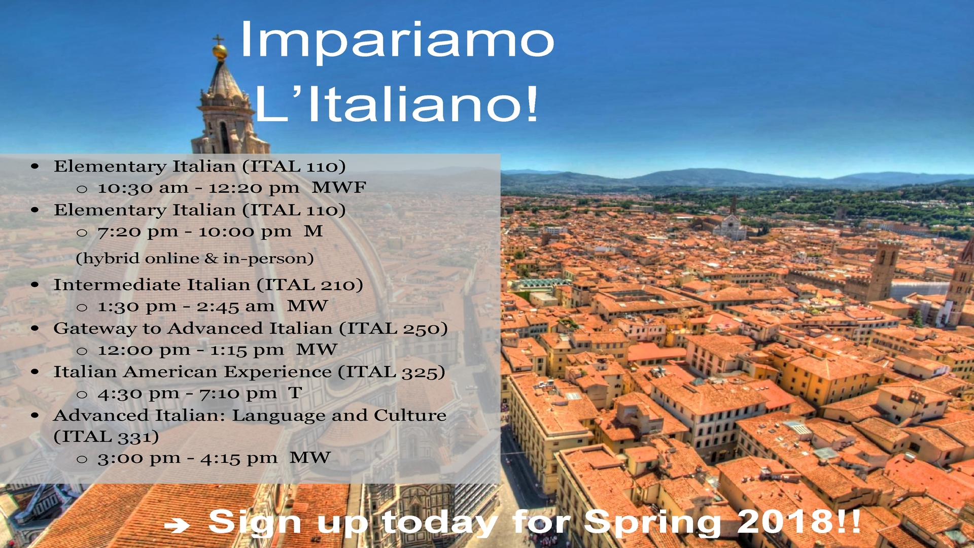 Information regarding Italian courses Spring 2018 is as follows Create Your Own Tags: is #studyitalian #studiarelitaliano and Start date (when you would like your content to be posted) is November 10 2017 and End Date  (when you would like your content to be removed from the screens) is December 18 2017 and File is Browse and Group Name is Department of Modern and Classical Languages and File Name is ItalianSP18_comp.jpg and Name of Ad/Event is Italian courses Spring 2018 and Email is kolson4@gmu.edu and Panel for your ad to be displayed is Main and Affiliation is Mason Department and Name is Professor Kristina Olson and