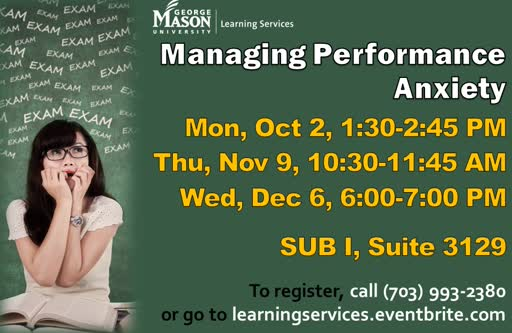 Information regarding Managing Preformance Anxiety is as follows Start date (when you would like your content to be posted) is September 18 2017 and End Date  (when you would like your content to be removed from the screens) is December 07 2017 and File is Browse and Email is chahn2@gmu.edu and Name is Crystal Hahn and File Name is Managing-Performance-Anxiety-Fall-2017_comp.jpg and Group Name is Learning Services and Panel for your ad to be displayed is Main and Name of Ad/Event is Managing Preformance Anxiety and Affiliation is Mason Department and