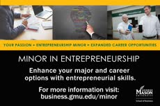 Information regarding Entrepreneurship minor is as follows Create Your Own Tags: is #GeorgeMasonBiz and Start date (when you would like your content to be posted) is February 28 2017 and End Date  (when you would like your content to be removed from the screens) is March 27 2017 and File is Browse and Name of Ad/Event is Entrepreneurship minor and File Name is MasonAd-Entrepreneurship-Minor5_comp.jpg and Name is Katherine Johnson and Email is kjohns32@gmu.edu and Panel for your ad to be displayed is Main and Affiliation is Mason Department and