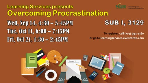 Information regarding Overcoming Procrastination is as follows Start date (when you would like your content to be posted) is July 11 2016 and End Date  (when you would like your content to be removed from the screens) is October 22 2016 and File is Browse and Group Name is Counseling & Psychological Services - Learning Services and File Name is Overcoming-Procrastination1_comp.jpg and Panel for your ad to be displayed is Main and Affiliation is Mason Department and Name of Ad/Event is Overcoming Procrastination and Name is Thanh Nguyen and Email is tnguye41@gmu.edu and