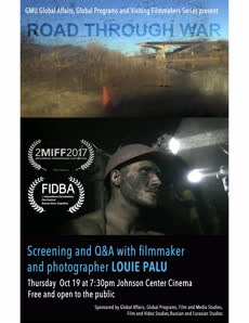 Information regarding ROAD THROUGH WAR: SCREENING AND Q&A WITH FILMMAKER AND PHOTOGRAPHER LOUIE PALU is as follows Create Your Own Tags: is #globalaffairs #aaas #globalprograms and Start date (when you would like your content to be posted) is September 20 2017 and End Date  (when you would like your content to be removed from the screens) is October 20 2017 and File is Browse and Name is Destany Martin and Email is dmarti35@gmu.edu and Group Name is Global Affairs and File Name is RoadThroughWarFlyer3_comp.jpg and Affiliation is Mason Department and Name of Ad/Event is ROAD THROUGH WAR: SCREENING AND Q&A WITH FILMMAKER AND PHOTOGRAPHER LOUIE PALU and Panel for your ad to be displayed is Side and