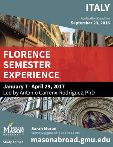 Information regarding Florence Semester Experience is as follows Create Your Own Tags: is #MasonAbroad and Start date (when you would like your content to be posted) is August 28 2016 and End Date  (when you would like your content to be removed from the screens) is September 07 2016 and File is Browse and Name of Ad/Event is Florence Semester Experience and File Name is SP17-Florence-Flyer6_comp.jpg and Affiliation is Mason Department and Group Name is Mason Study Abroad and Name is Sarah Moran and Panel for your ad to be displayed is Side and Email is skersey2@gmu.edu and