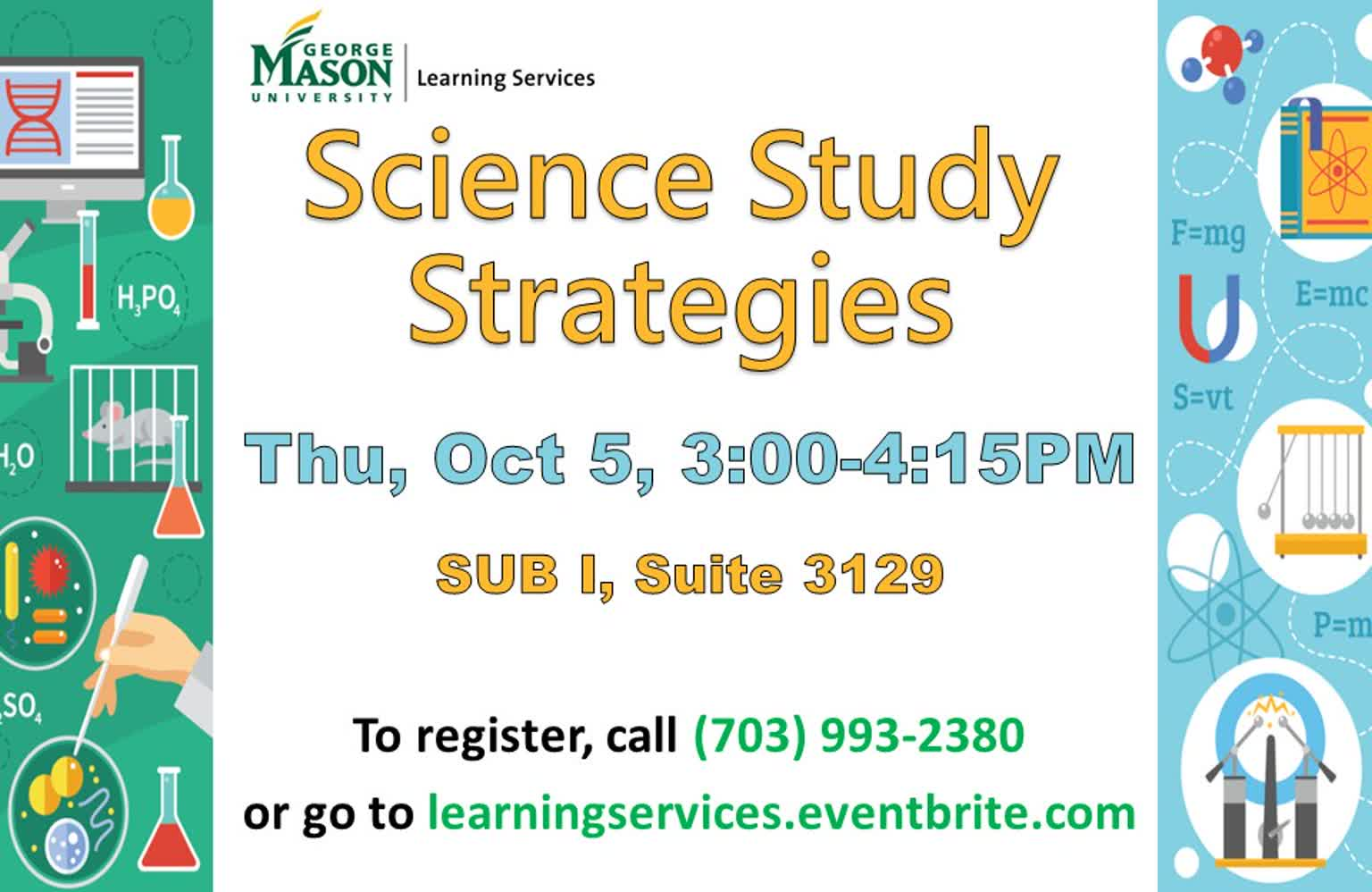 Information regarding Science Study Strategies is as follows Start date (when you would like your content to be posted) is September 18 2017 and End Date  (when you would like your content to be removed from the screens) is October 06 2017 and File is Browse and Email is chahn2@gmu.edu and Name is Crystal Hahn and File Name is Science-Strategies-Fall-2017_comp.jpg and Group Name is Learning Services and Panel for your ad to be displayed is Main and Affiliation is Mason Department and Name of Ad/Event is Science Study Strategies and