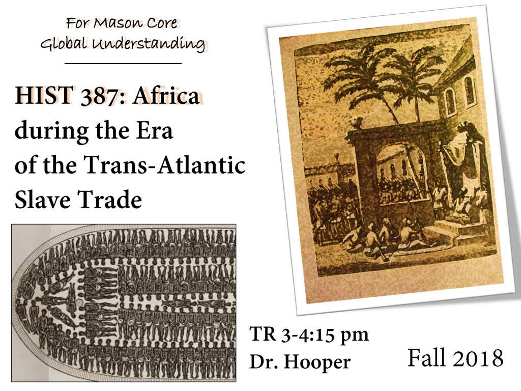 Information regarding HIST 387 Africa during Slave Trade is as follows Start date (when you would like your content to be posted) is June 04 2018 and End Date  (when you would like your content to be removed from the screens) is July 31 2018 and File is Browse and Name is Carrie Grabo and Email is cgrabo1@gmu.edu and Name of Ad/Event is HIST 387 Africa during Slave Trade and Group Name is History and Art History and File Name is Slave-Trade_comp.jpg and Panel for your ad to be displayed is Main and Affiliation is Mason Department and
