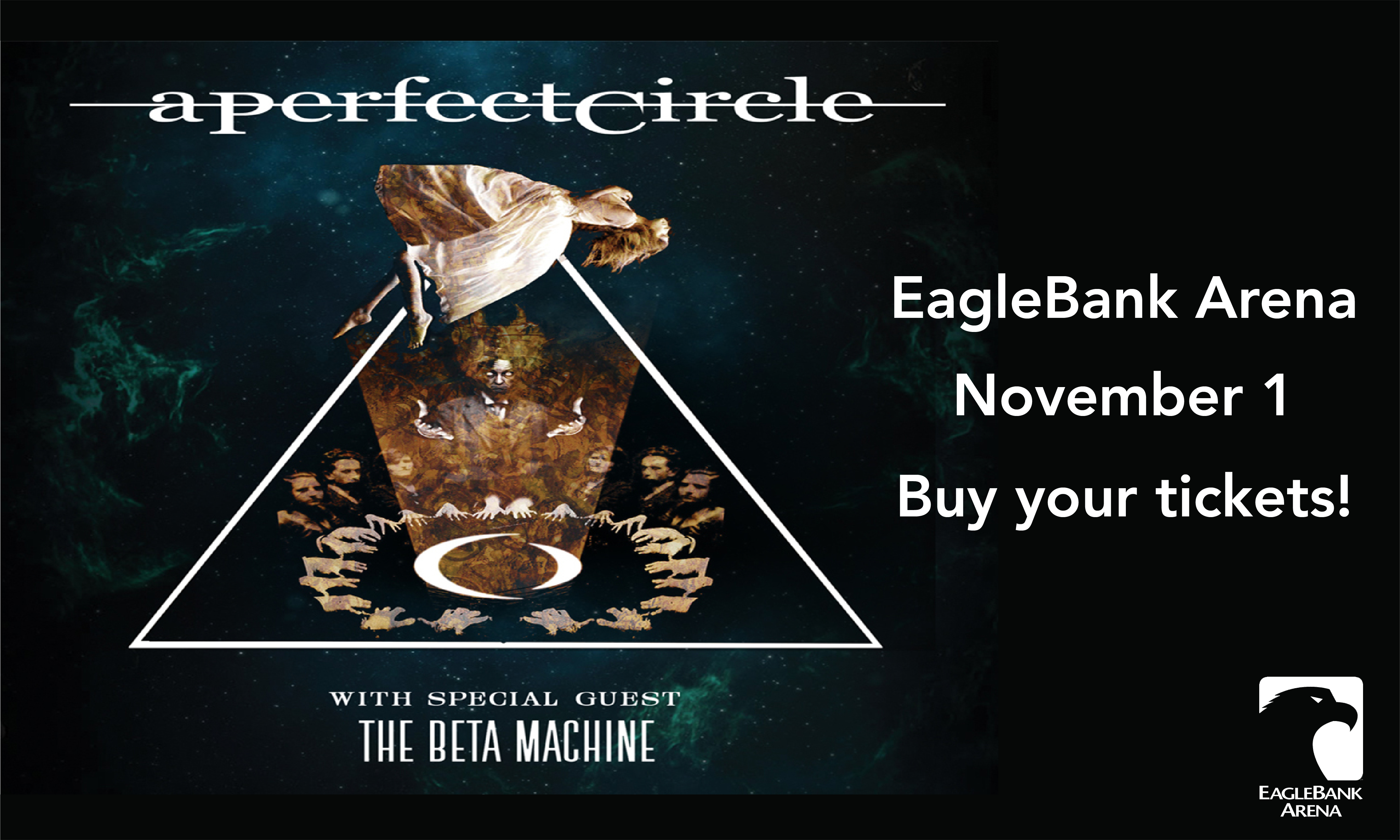 Information regarding A Perfect Circle Concert is as follows Create Your Own Tags: is #shopMason #EagleBankArena and Start date (when you would like your content to be posted) is October 13 2017 and End Date  (when you would like your content to be removed from the screens) is November 01 2017 and Name of Ad/Event is A Perfect Circle Concert and File is Browse and File Name is a_perfect_circle_promo-01_comp.jpg and Panel for your ad to be displayed is Main and Affiliation is Mason Department and Name is Nhi Nguyen and Email is nnguye@gmu.edu and Group Name is shopMason and