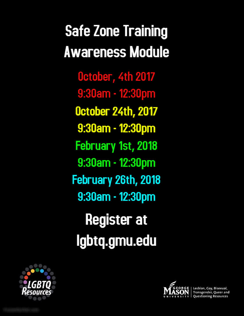 Information regarding Safe Zone Training Awareness Module is as follows Create Your Own Tags: is #lgbtq #pride #safezone and Start date (when you would like your content to be posted) is June 28 2017 and End Date  (when you would like your content to be removed from the screens) is February 26 2018 and File is Browse and Email is gfergus4@masonlive.gmu.edu and Name is Graham Ferguson and File Name is awareness-safezone_comp.jpg and Group Name is LGBTQ Resources and Affiliation is Mason Department and Name of Ad/Event is Safe Zone Training Awareness Module and Panel for your ad to be displayed is Side and