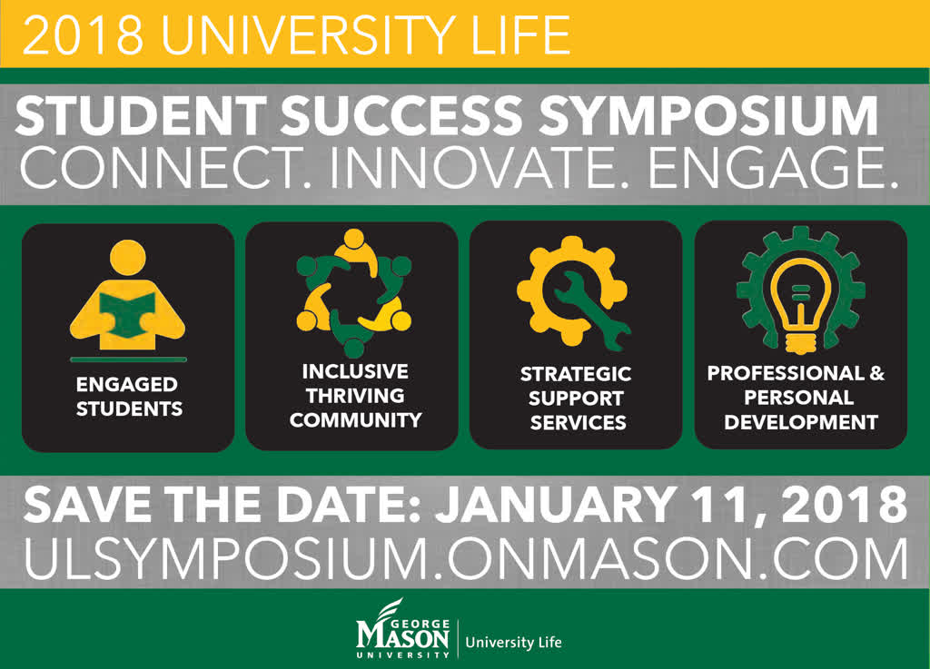 Information regarding 2018 University Life Student Success Symposium is as follows Start date (when you would like your content to be posted) is November 30 2017 and Name of Ad/Event is 2018 University Life Student Success Symposium and End Date  (when you would like your content to be removed from the screens) is January 11 2018 and File is Browse and File Name is lcd-screen_comp.jpg and Name is Lisa Snyder and Email is lsnyder2@gmu.edu and Panel for your ad to be displayed is Main and Affiliation is Mason Department and Group Name is University Life and