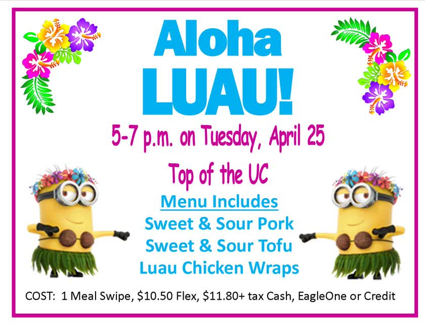 Information regarding Campus Dining Luau is as follows Start date is April 05 2017 and End Date is April 26 2017 and File is Browse and Group Name is Campus Dining and Name of Ad/Event is Campus Dining Luau and File Name is Aloha-Luau-landscape-for-slides_comp.jpg and Panel is Main and Affiliation is Other and Email is rbenedic@umw.edu and Name is Rose Benedict and