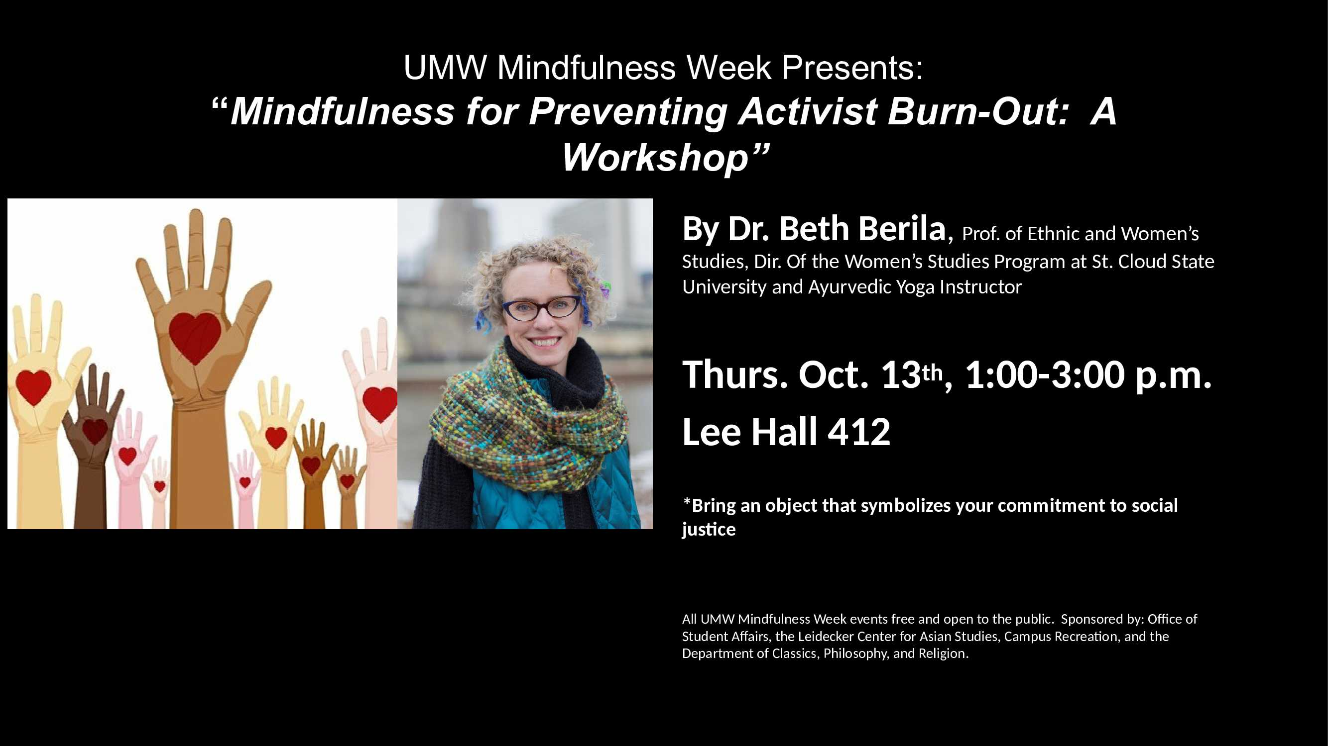 Information regarding Preventing Activist Burn-Out: A Workshop is as follows Create Your Own Tag: is #MIndfulnessWeek and Start date is September 23 2016 and End Date is October 14 2016 and Name is Angela Pitts and Email is apitts2@umw.edu and File is Browse and Affiliation is Department and Group Name is Dept. of Classics, Philosophy, and Religion and File Name is preventing-burnout_comp.jpg and Panel is Main and Name of Ad/Event is Preventing Activist Burn-Out: A Workshop and