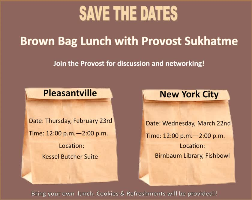 Information regarding Brown Bag Lunch with Provost Sukhatme is as follows Create Your Own Tags: is #freefood #paceevent and Start date is January 31 2017 and End Date is March 22 2017 and Name of Ad/Event is Brown Bag Lunch with Provost Sukhatme and File is Browse and Affiliation is Department and File Name is BB_Spring2017_comp.jpg and Name is Jessica Paredes and Email is jparedes@pace.edu and Panel is Main and