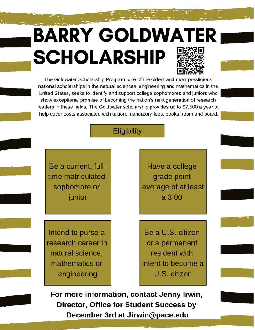 Information regarding Goldwater Scholarship is as follows Create Your Own Tags: is #scholarship #goldwater #goldwaterscholarship #research and Start date is September 19 2018 and End Date is December 03 2018 and File is Browse and Affiliation is Department and Name of Ad/Event is Goldwater Scholarship and File Name is goldwater_comp.jpg and Name is Jenny Irwin and Email is jirwin@pace.edu and Panel is Side and