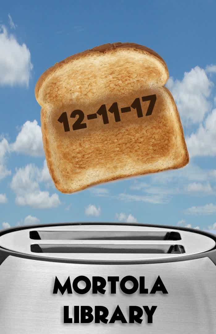 Information regarding Toast day is as follows Create Your Own Tags: is #MortolaLibrary and Start date is December 06 2017 and End Date is December 12 2017 and File is Browse and Affiliation is Department and File Name is toast_comp.jpg and Group Name is Mortola Library and Email is sfeyl@pace.edu and Panel is Side and Name is Steven Feyl and Name of Ad/Event is Toast day and