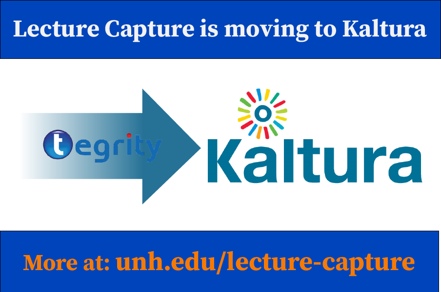 Information regarding Lecture Capture is moving to Kaltura is as follows Create Your Own Tag: is #LectureCapture and Start date is March 02 2018 and End Date is September 30 2018 and File is Browse and Affiliation is Department and File Name is Tegrity-is-moving_comp.jpg and Name of Ad/Event is Lecture Capture is moving to Kaltura and Panel is Main and Group Name is Media and Collaboration Services and Email is michael.mcintire@unh.edu and Name is Mike McIntire and